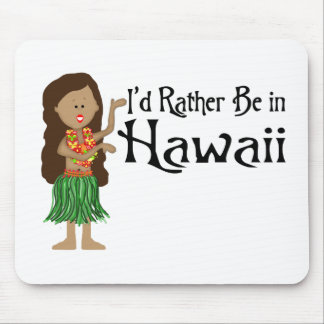 I'd Rather Be in Hawaii Mouse Pad