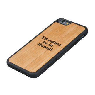 I'd rather be in Hawaii Carved® Cherry iPhone 6 Bumper Case
