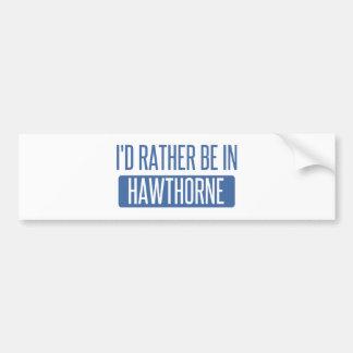 I'd rather be in Hawthorne Bumper Sticker