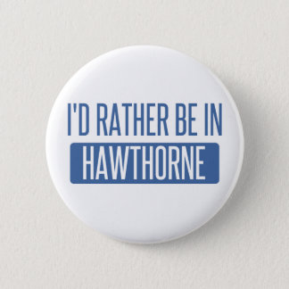 I'd rather be in Hawthorne Pinback Button