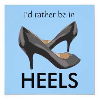 I'd Rather Be In Heels Photo Print
