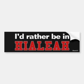 I'd Rather Be In Hialeah Bumper Sticker