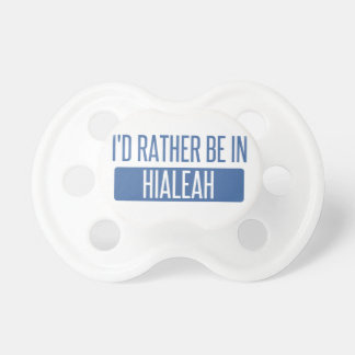 I'd rather be in Hialeah Pacifier