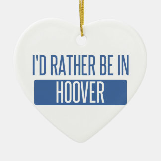 I'd rather be in Hoover Ceramic Ornament