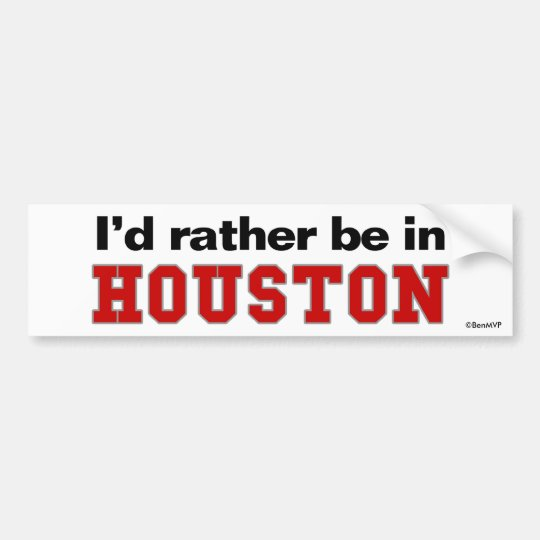Id rather be in houston bumper sticker