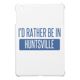 I'd rather be in Huntsville AL Case For The iPad Mini