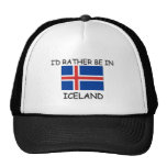 I'd rather be in Iceland Hats
