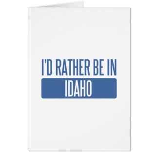 I'd rather be in Idaho Card