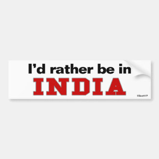 I'd Rather Be In India Bumper Sticker