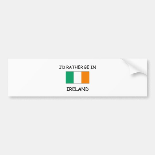 I'd rather be in Ireland Bumper Sticker