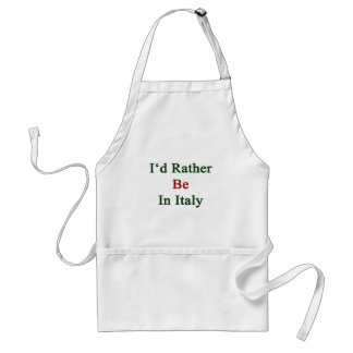 I'd Rather Be In Italy Adult Apron