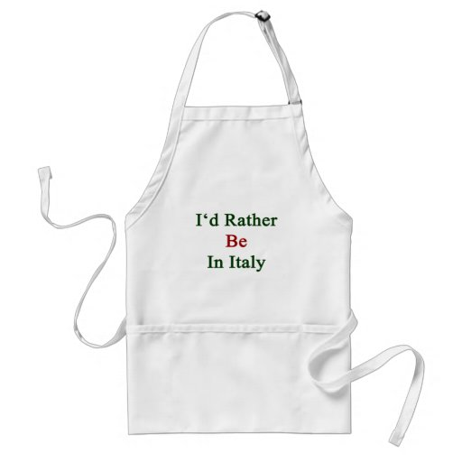 I'd Rather Be In Italy Apron