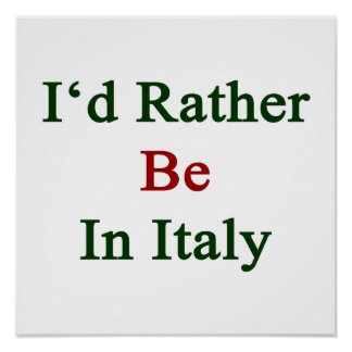 I'd Rather Be In Italy Posters
