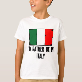 I'd Rather Be In Italy T-Shirt