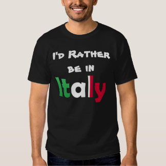 I'd Rather be in Italy Tee Shirt