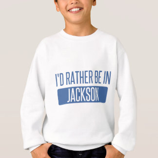 I'd rather be in Jackson TN Sweatshirt