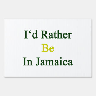 I'd Rather Be In Jamaica Signs