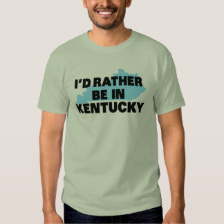I'd Rather Be in Kentucky Tshirts