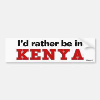 I'd Rather Be In Kenya Bumper Stickers