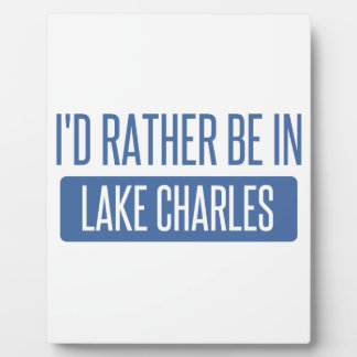 I'd rather be in Lake Charles Plaque
