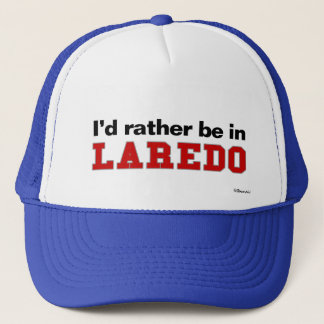 I'd Rather Be In Laredo Trucker Hat