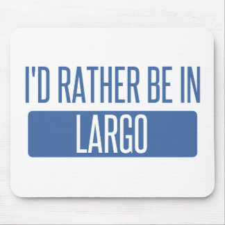 I'd rather be in Largo Mouse Pad