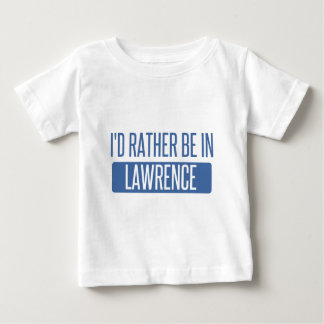 I'd rather be in Lawrence MA Baby T-Shirt