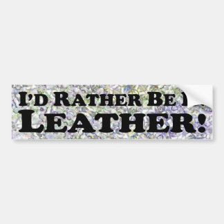 I'd Rather Be In Leather - Bumper Sticker