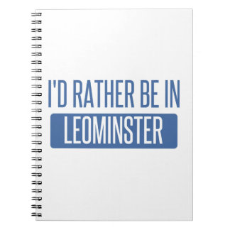 I'd rather be in Leominster Notebook