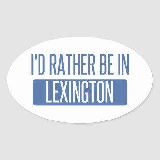 I'd rather be in Lexington Oval Sticker
