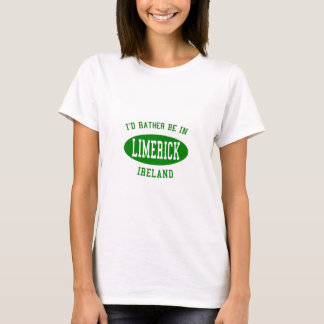 I'd Rather Be in Limerick, Ireland T-Shirt