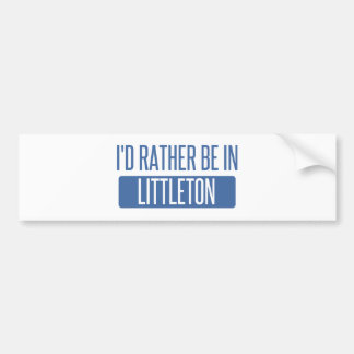 I'd rather be in Littleton Bumper Sticker