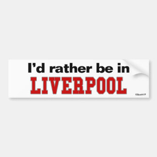 I'd Rather Be In Liverpool Car Bumper Sticker
