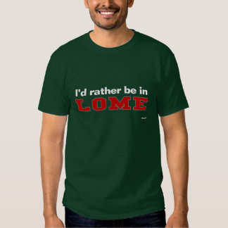 I'd Rather Be In Lome Shirt