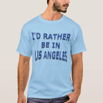 I'd Rather Be in Los Angeles T-Shirt