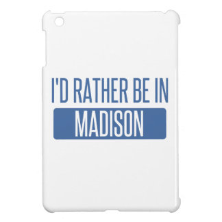 I'd rather be in Madison AL Case For The iPad Mini
