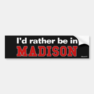 I'd Rather Be In Madison Car Bumper Sticker