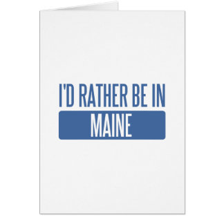 I'd rather be in Maine Greeting Cards