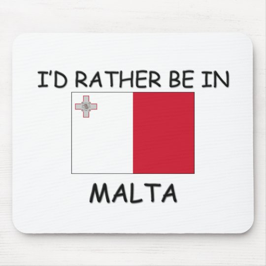 I'd rather be in Malta Mouse Pad
