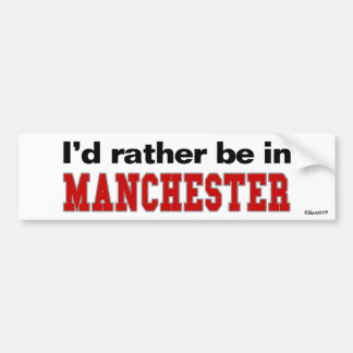 I'd Rather Be In Manchester Bumper Sticker