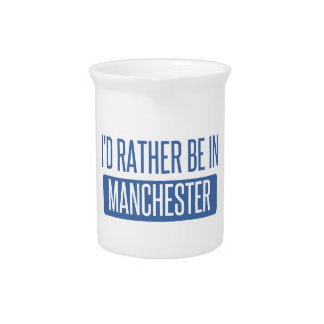 I'd rather be in Manchester Drink Pitchers