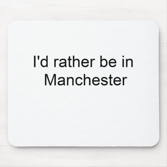 I'd rather be in Manchester ... Mouse Pad