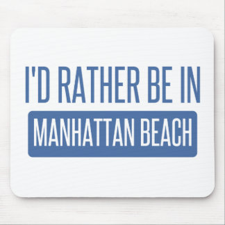 I'd rather be in Manhattan Beach Mouse Pad