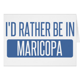 I'd rather be in Maricopa Card