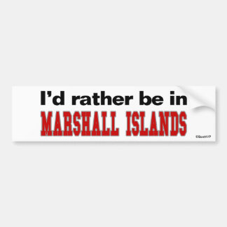 I'd Rather Be In Marshall Islands Bumper Sticker