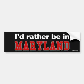 I'd Rather Be In Maryland Bumper Sticker