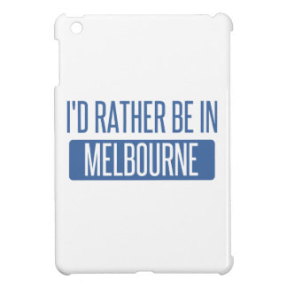 I'd rather be in Melbourne Case For The iPad Mini