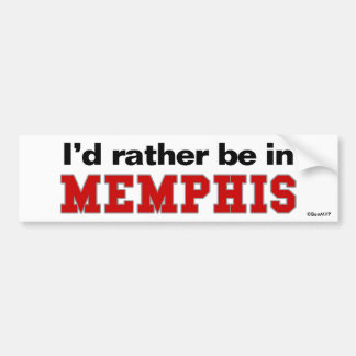 I'd Rather Be In Memphis Car Bumper Sticker
