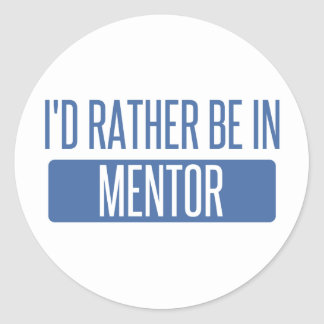 I'd rather be in Mentor Classic Round Sticker