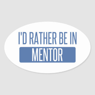 I'd rather be in Mentor Oval Sticker